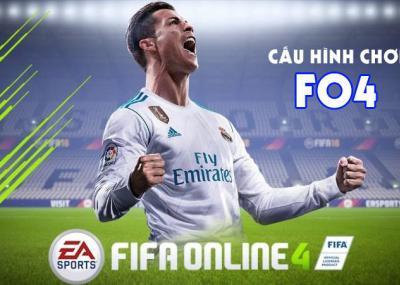 Cấu hình chơi Fo4, chọn máy tính chơi Fifa Online 4 mượt