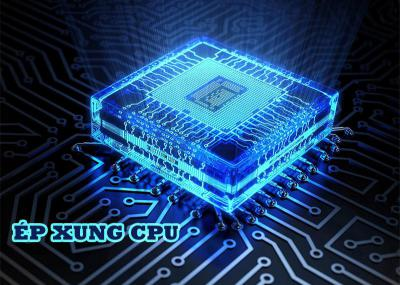 Hướng dẫn cách ép xung CPU an toàn