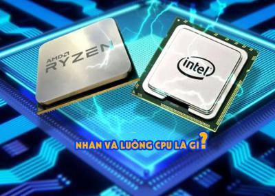 Nhân luồng của CPU là gì, nó quan trọng như thế nào?